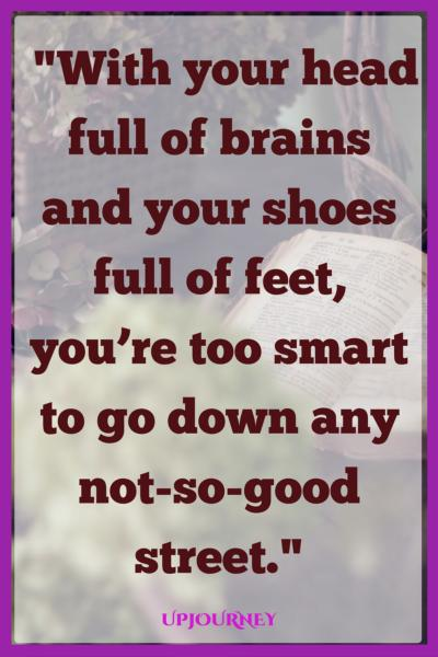 75  MOST  Popular Dr  Seuss Quotes With your head full of brains and your shoes full of feet  you re