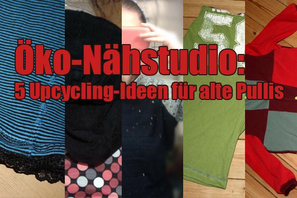 Öko-Nähstudio: 5 Upcycling-Ideen für alte Pullis