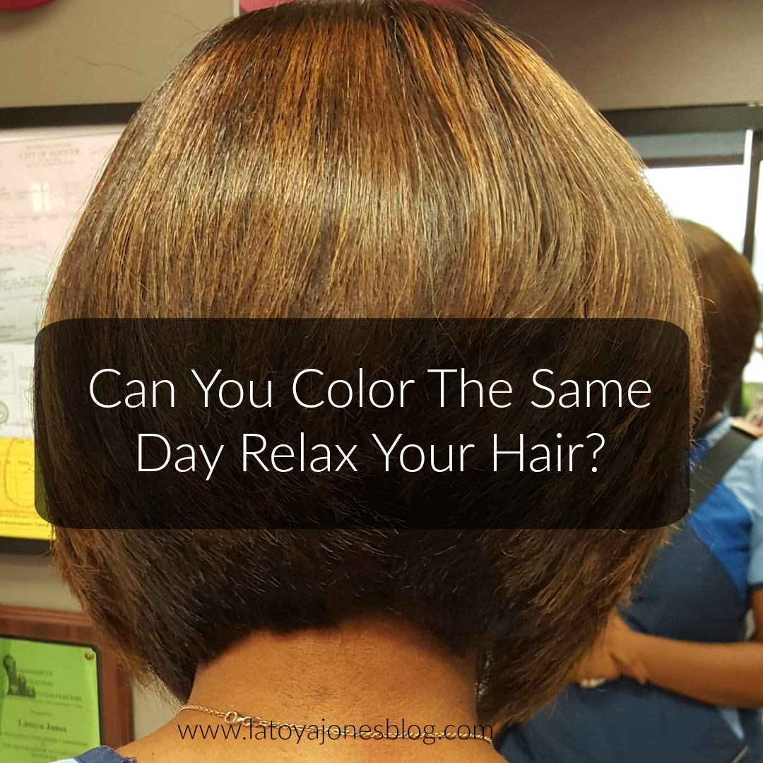 New Can You Color The Same Day Relax Your Hair Latoya Jones Ideas With Pictures