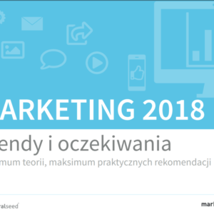 Marketing 2018 – Trendy i oczekiwania