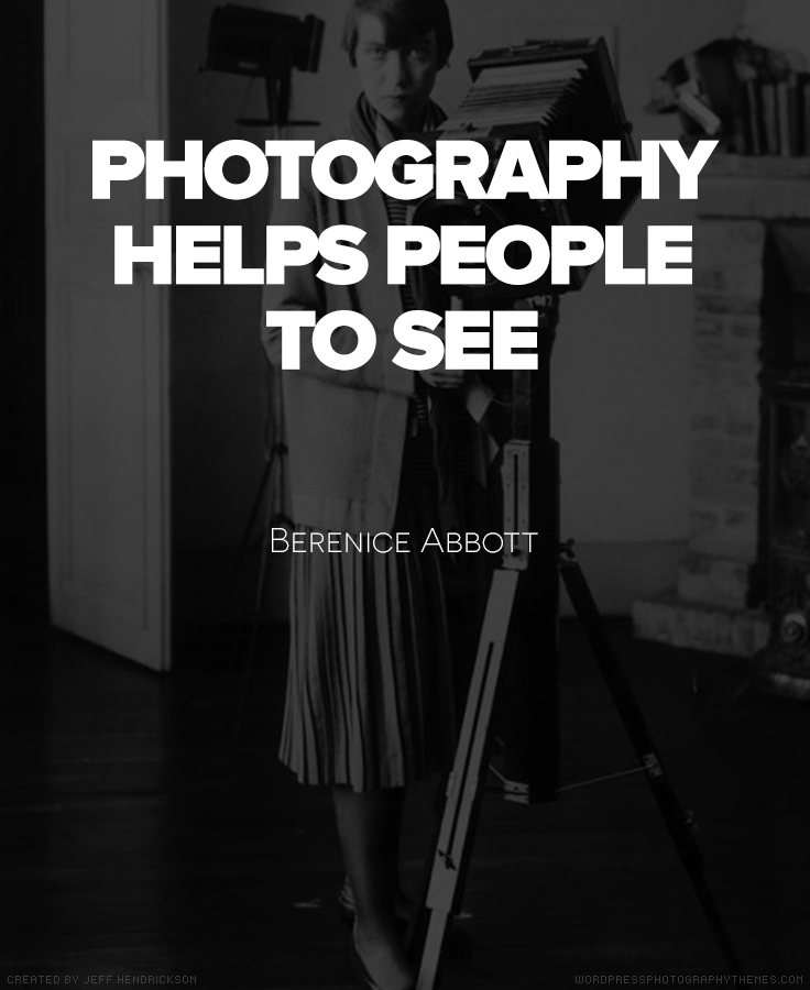 10 Quotes by Famous Photographers     Berenice Abbott Quote  Photography  Quote