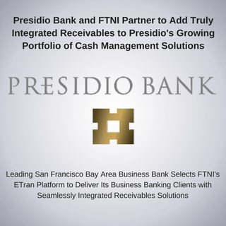 Presidio Bank and FTNI Partner to Add Truly Integrated ...