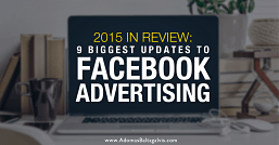 The 9 Biggest Updates To Facebook Advertising Of 2015