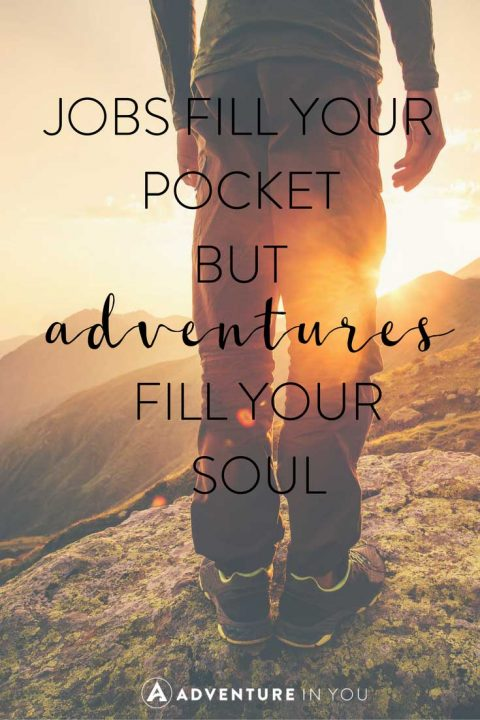 20 Most Inspiring Adventure Quotes of All Time 1    Jobs fill your pockets  but adventures fill your soul