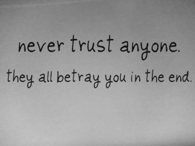 62 All Time Best Never Trust Quotes And Sayings Never trust anyone  they all betray you in the end