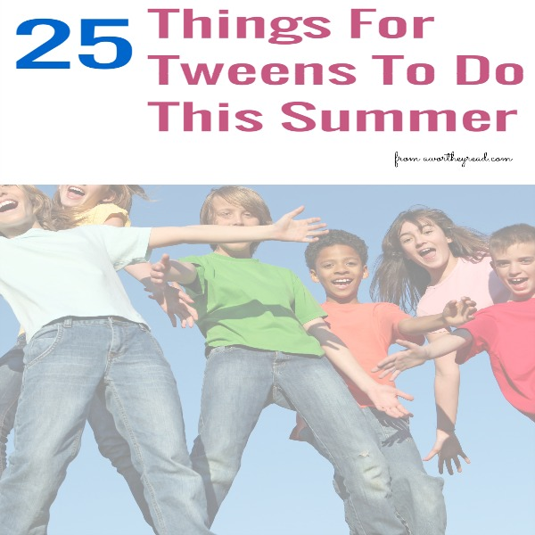 Things for Tweens to Do This Summer