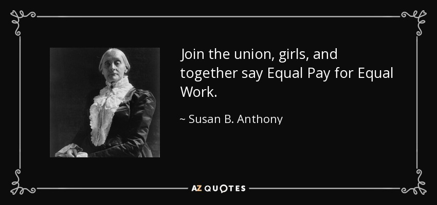 Union Girls Pay Anthony Equal Join And B Quotes Susan Work Equal Say Together