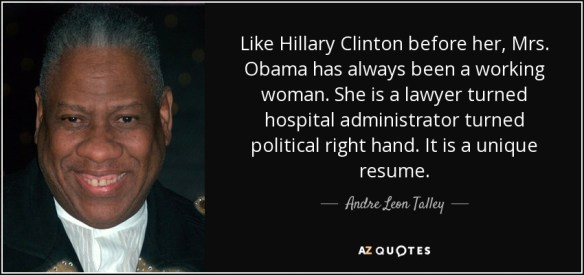 Andre Leon Talley quote  Like Hillary Clinton before her  Mrs  Obama         Administrators      Hands      Resumes      Hospitals  create your own picture   Like Hillary Clinton before her  Mrs  Obama has always been a working woman