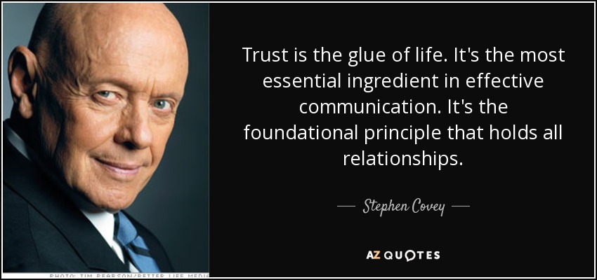 TOP 25 TRUST QUOTES  of 842    A Z Quotes Trust is the glue of life  It s the most essential ingredient in effective  communication  It s the foundational principle that holds all relationships
