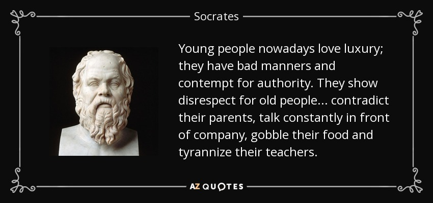 Socrates Quote Young People Nowadays Love Luxury They