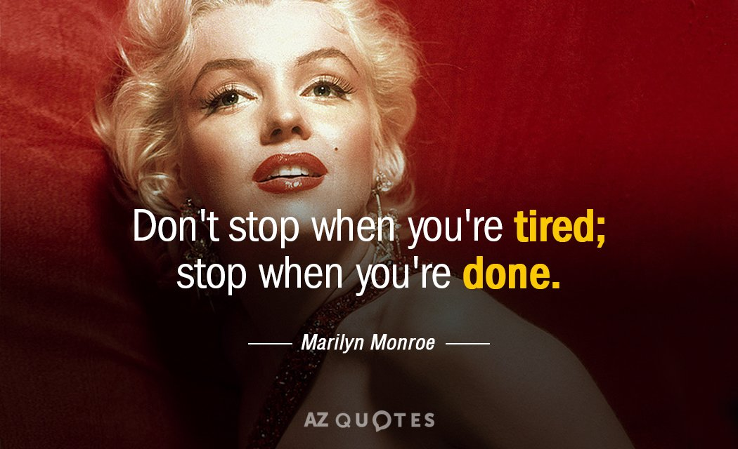 Marilyn Monroe quote  Don t stop when you re tired  stop when you re     Marilyn Monroe quote  Don t stop when you re tired  stop when you re done