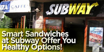 Smart Sandwiches At Subway Offer You Healthy Options
