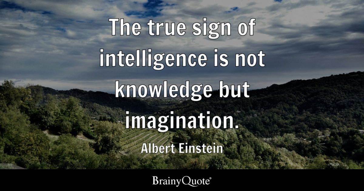 Albert Einstein Quotes   BrainyQuote The true sign of intelligence is not knowledge but imagination    Albert  Einstein