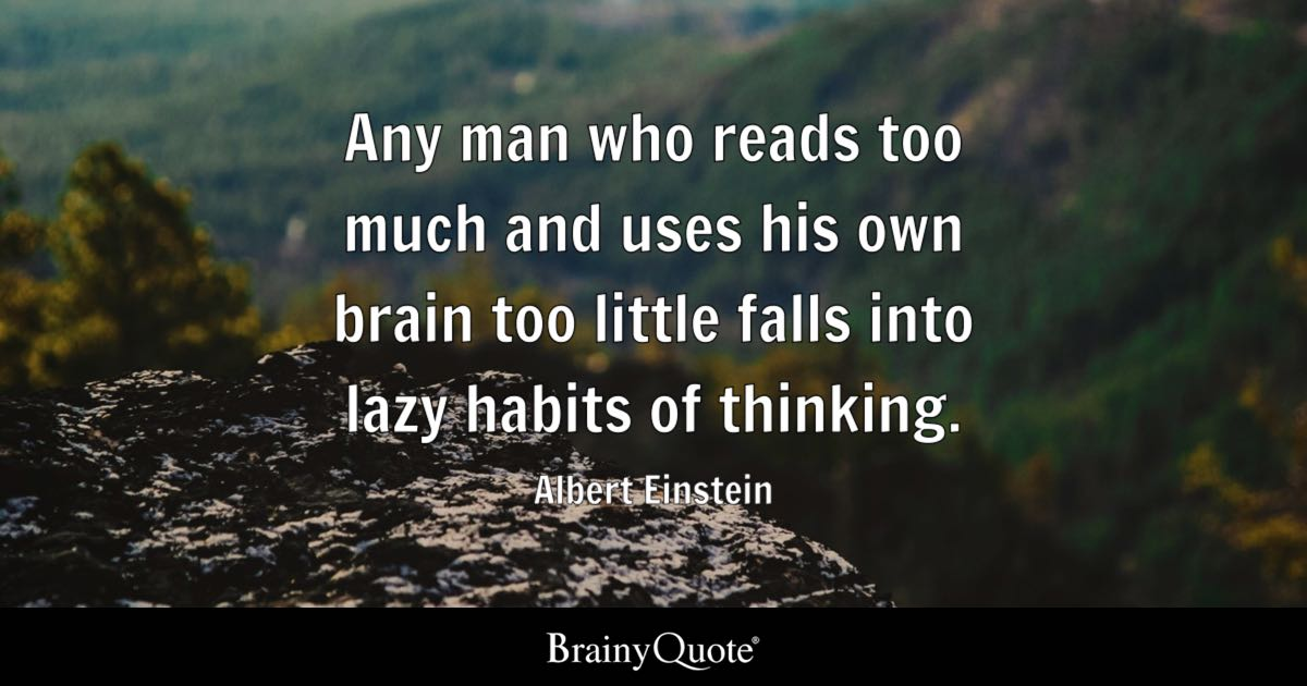 Albert Einstein Quotes   BrainyQuote Any man who reads too much and uses his own brain too little falls into lazy