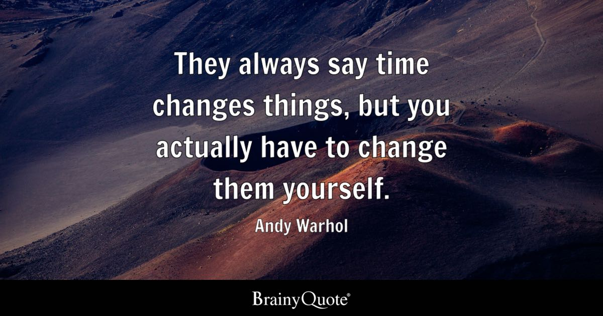 Andy Warhol - They always say time changes things, but you...