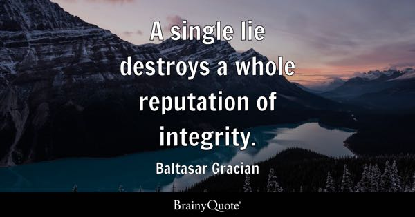 Single Quotes   BrainyQuote A single lie destroys a whole reputation of integrity    Baltasar Gracian