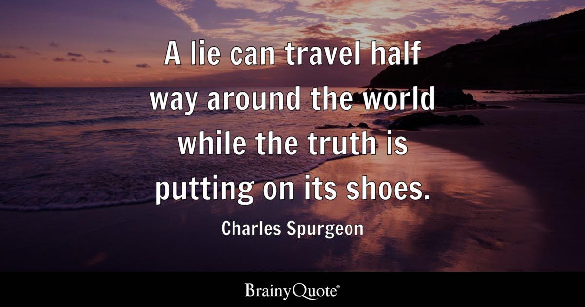 Charles Spurgeon - A lie can travel half way around the ...