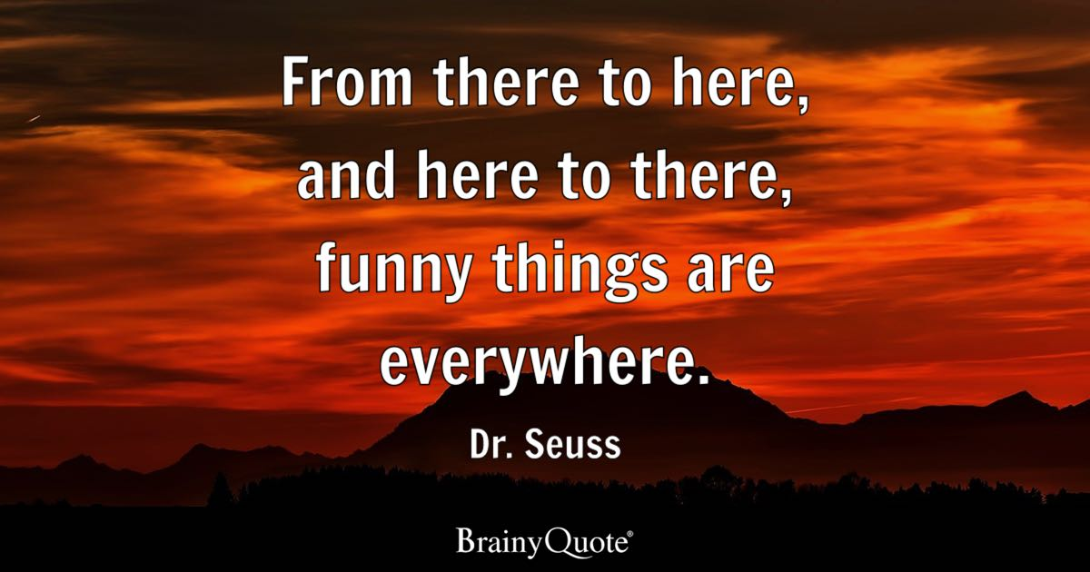 Dr  Seuss Quotes   BrainyQuote From there to here  and here to there  funny things are everywhere