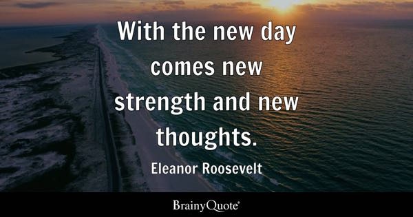 Motivational Quotes   BrainyQuote With the new day comes new strength and new thoughts    Eleanor Roosevelt