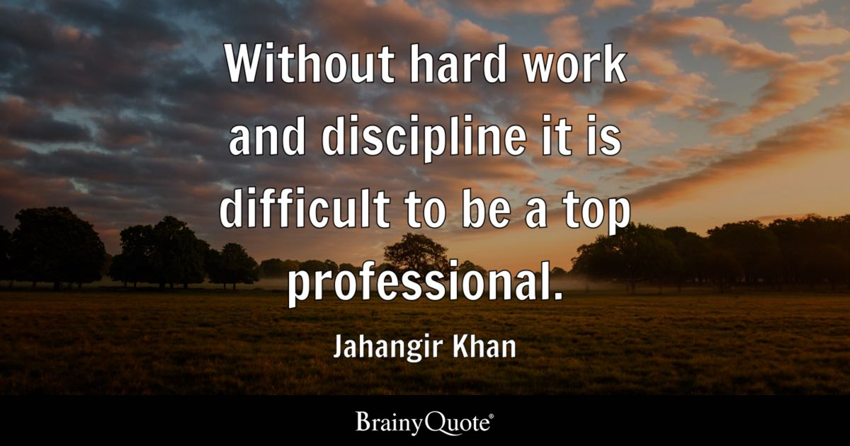 Without Hard Work And Discipline It Is Difficult To Be A