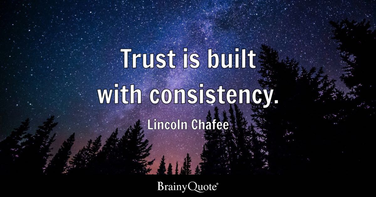 Trust is built with consistency    Lincoln Chafee   BrainyQuote Quote Trust is built with consistency    Lincoln Chafee