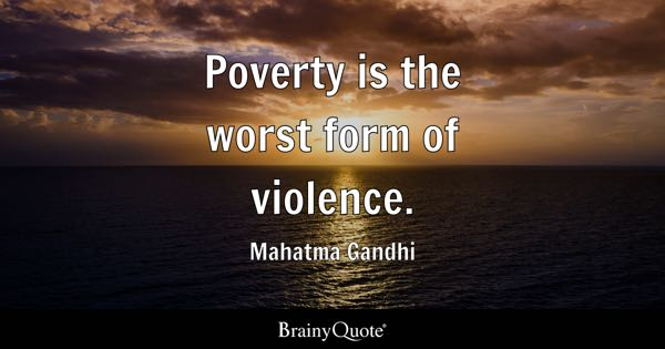 Poverty Is The Worst Form Of Violence Mahatma Gandhi