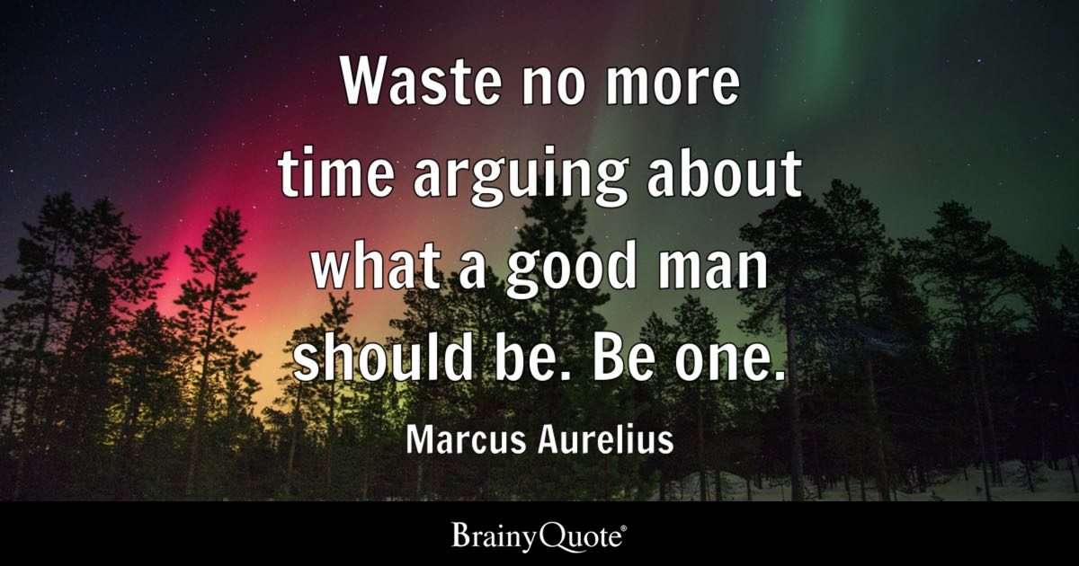 One Should No Waste Good Be More Arguing Marcus Time Be Aurelius What Man About