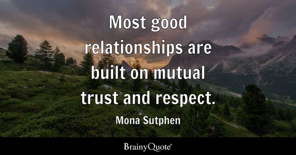 Trust Quotes   BrainyQuote Most good relationships are built on mutual trust and respect    Mona  Sutphen