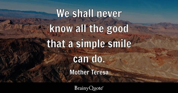 Image of: Morning Quotes We Shall Never Know All The Good That Simple Smile Can Do Mother Good Quotes Brainyquote Good Quotes Brainyquote