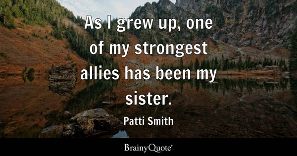 Sister Quotes   BrainyQuote As I grew up  one of my strongest allies has been my sister
