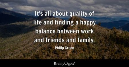 Family Quotes   BrainyQuote It s all about quality of life and finding a happy balance between work and  friends and