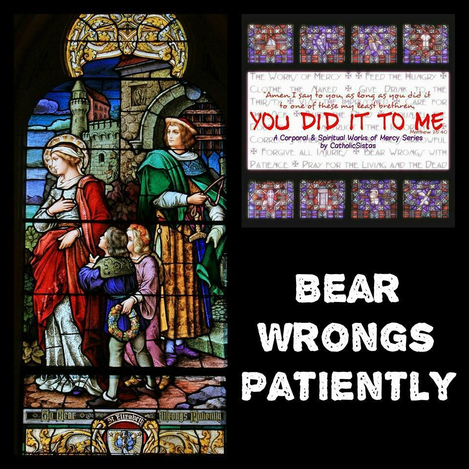You Did It To Me: Bear Wrongs Patiently - Catholic Sistas