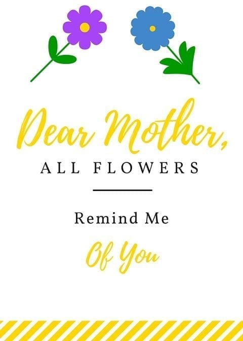 Dear Mother, All Flowers REmind Me Of You Printable