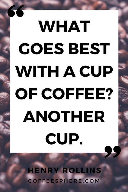 25 Coffee Quotes  Funny Coffee Quotes That Will Brighten Your Mood     What goes best with a cup of coffee  Another cup