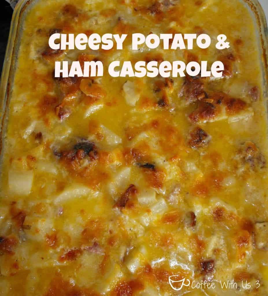 Cheesy Potato And Ham Casserole Coffee With Us 3
