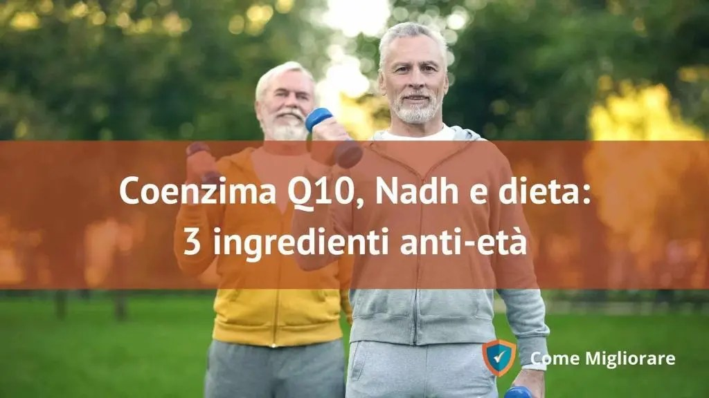 Coenzima Q10, Nadh e dieta: 3 ingredienti anti età