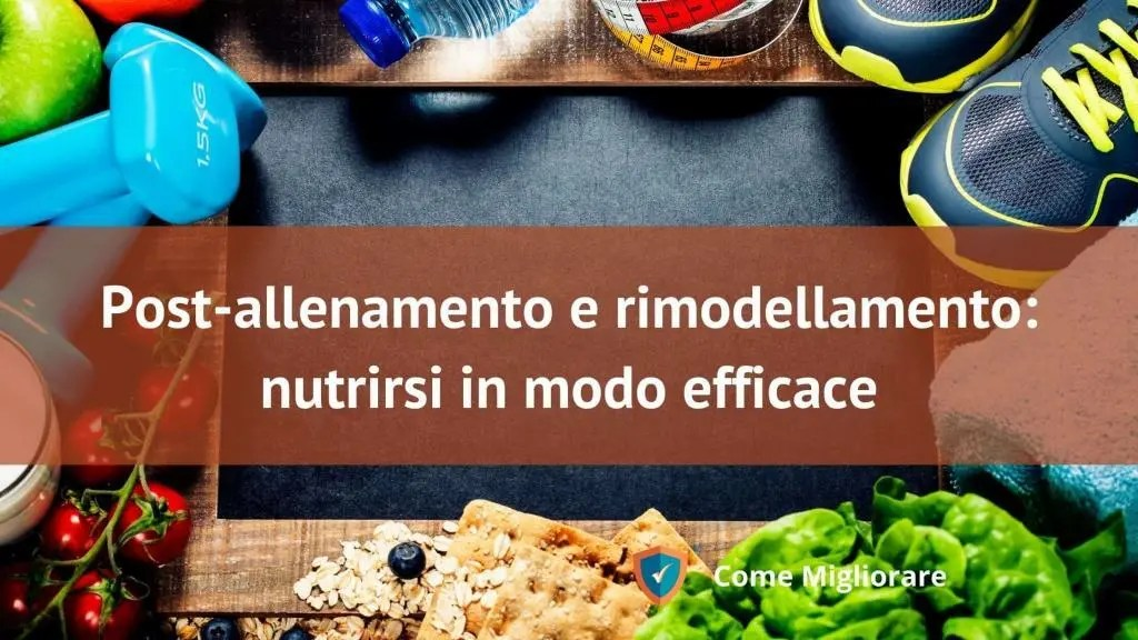 Post allenamento nutrirsi in modo efficace