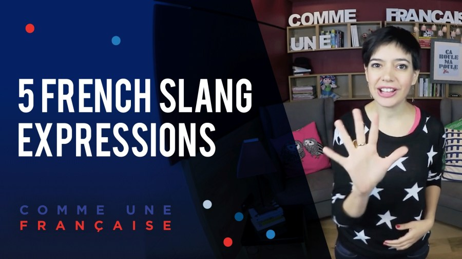 Top 5 Favourite French Expressions  in Slang  by G    raldine   Comme     Top 5 Favourite French Expressions  in Slang  by G    raldine   Comme une  Fran    aise