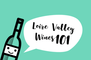 Quick sips - Fun facts about Loire Valley wines