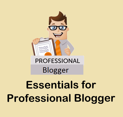 Essentials for Professional Blogger