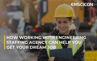 How Working with an Engineering Staffing Agency Can Help You Get Your Dream Job