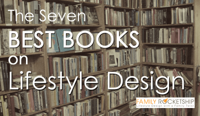 The 7 Best Books on Lifestyle Design | Family Rocketship