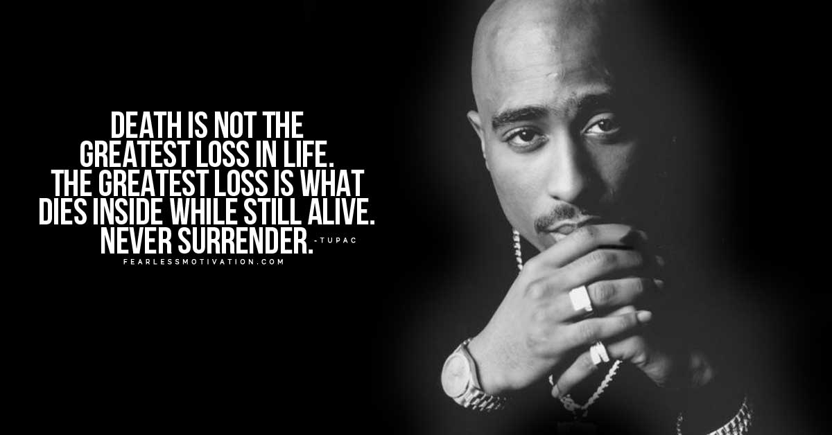 17 Tupac Quotes On Life, Hope, and Meaning - Fearless ...