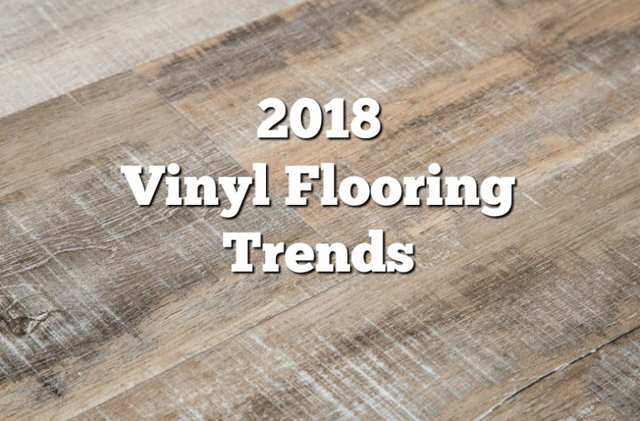 2018 Vinyl Flooring Trends  20  Hot Vinyl Flooring Ideas     2018 Vinyl Flooring Trends  20  Hot Vinyl Flooring Ideas