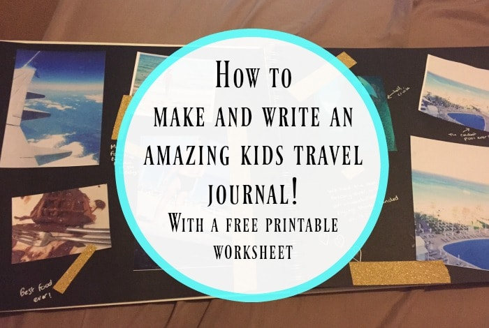 How To Make An Amazing Kids Travel Journal The Diary