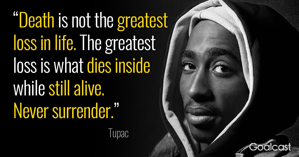 Tupac Quote: Death is Not the Greatest Loss in Life | Goalcast