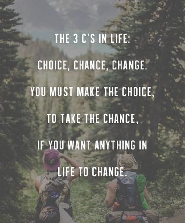 42 Famous Quotes about Change in Life You must make the choice  to take the chance to change your life  quotes  about