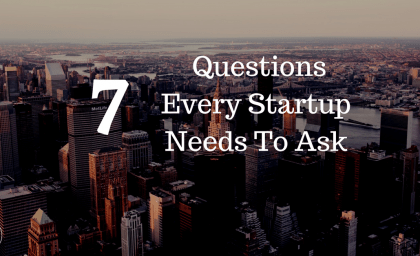 7 Questions Every Startup Need To Ask