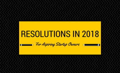 Resolutions In 2018 For Aspiring Startup Owners