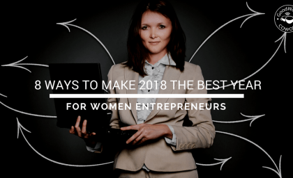 8 Ways to Make 2018 the Best Year for Women Entrepreneurs